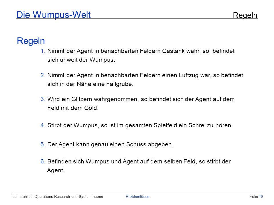 Lehrstuhl für Operations Research und SystemtheorieProblemlösenFolie 10 Die Wumpus-Welt Regeln Regeln 1.