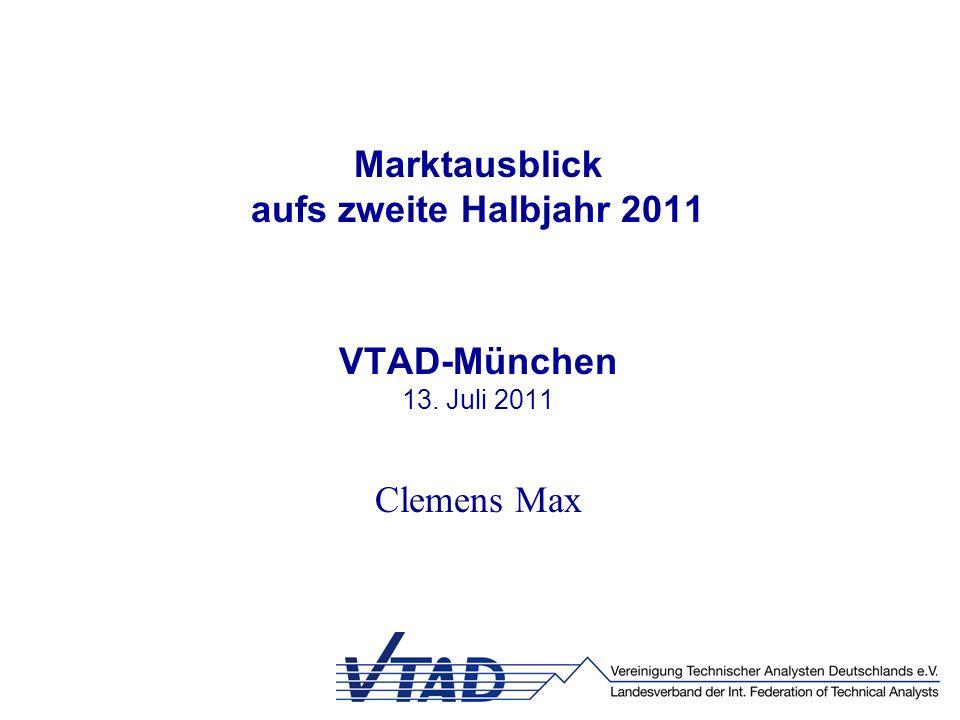 Marktausblick aufs zweite Halbjahr 2011 VTAD-München 13. Juli 2011 Clemens Max