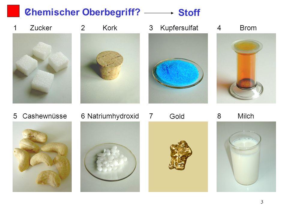 3 Zucker Kork Cashewnüsse Kupfersulfat NatriumhydroxidMilch Brom Gold Chemischer Oberbegriff? Stoff 23 5 4 6 78 1 ?
