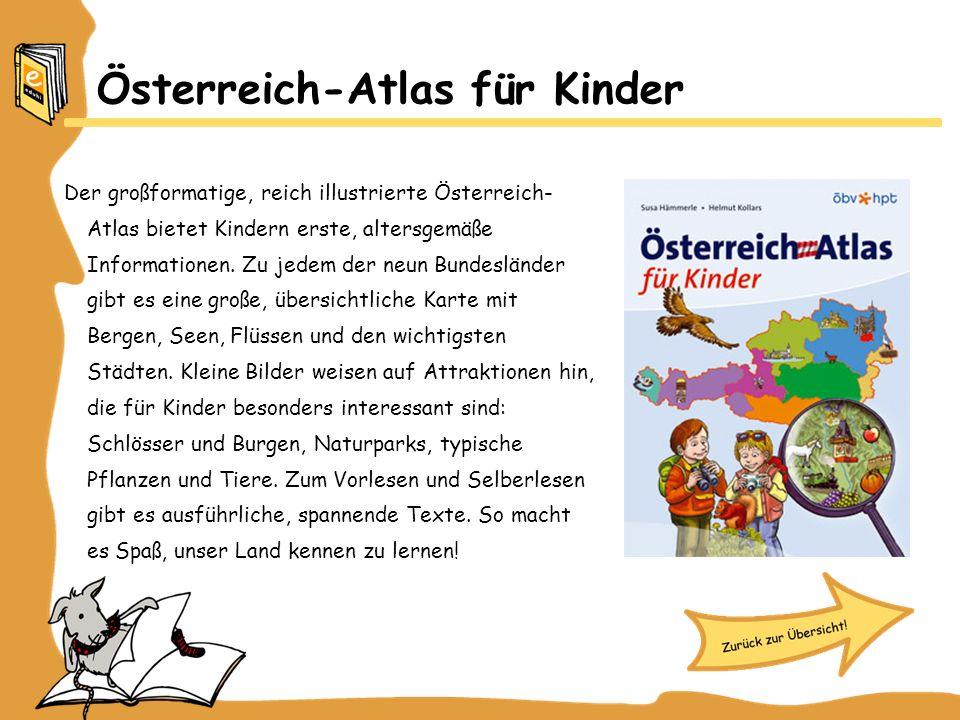 Österreich-Atlas für Kinder Der großformatige, reich illustrierte Österreich- Atlas bietet Kindern erste, altersgemäße Informationen. Zu jedem der neu