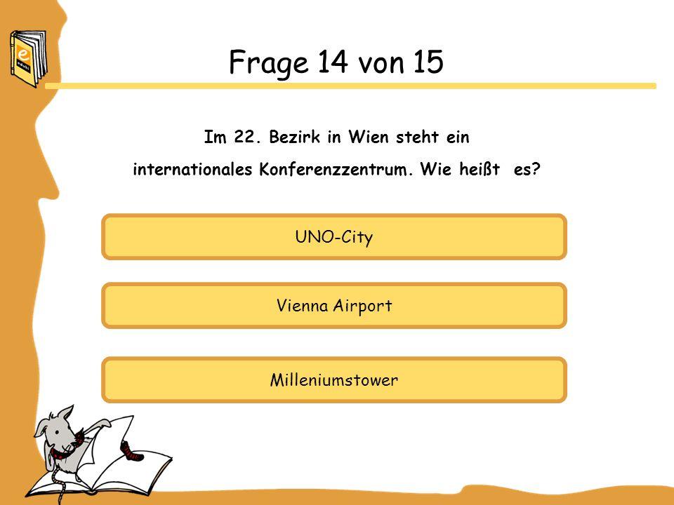 UNO-City Vienna Airport Milleniumstower Frage 14 von 15 Im 22. Bezirk in Wien steht ein internationales Konferenzzentrum. Wie heißt es?