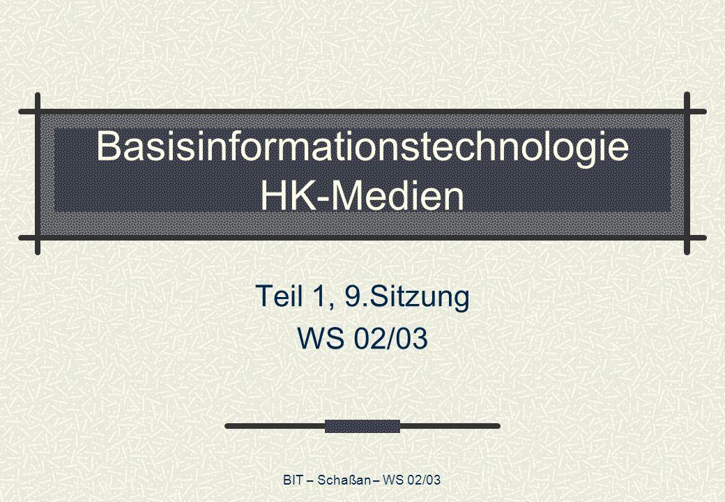BIT – Schaßan – WS 02/03 Basisinformationstechnologie HK-Medien Teil 1, 9.Sitzung WS 02/03