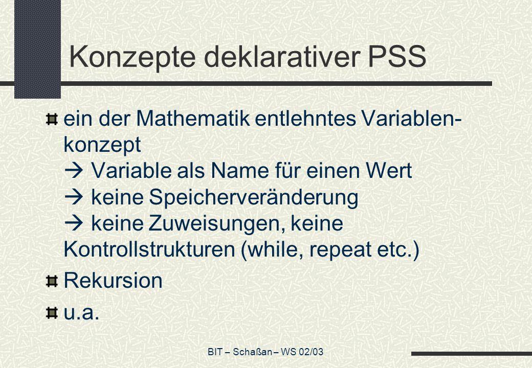 BIT – Schaßan – WS 02/03 Konzepte deklarativer PSS ein der Mathematik entlehntes Variablen- konzept Variable als Name für einen Wert keine Speicherver