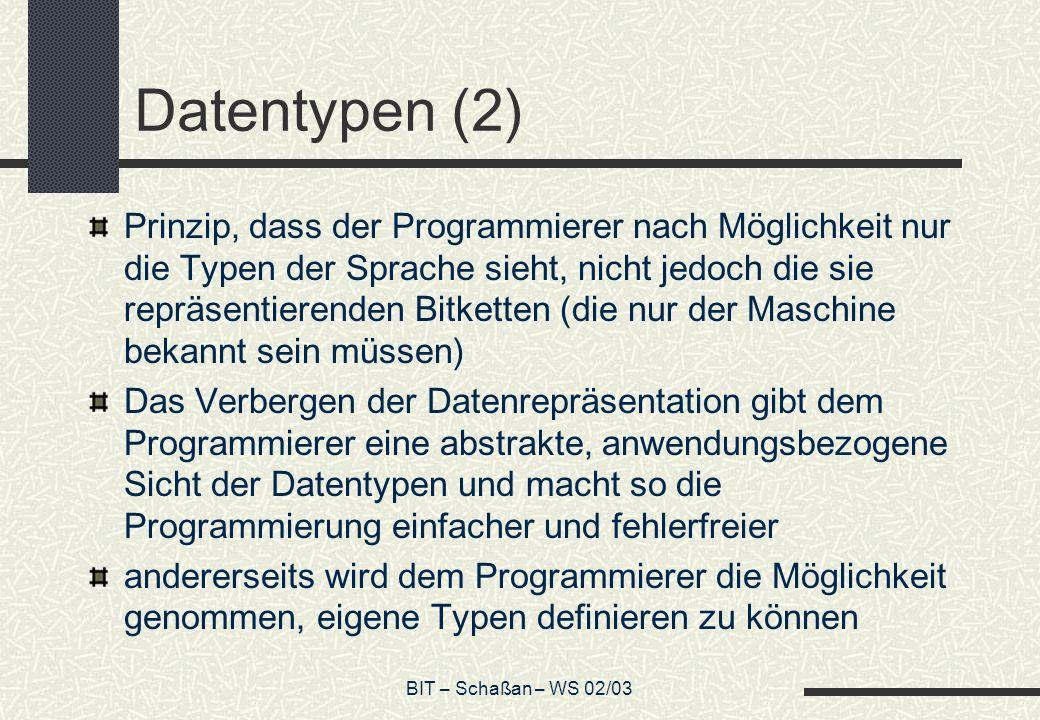 BIT – Schaßan – WS 02/03 Datentypen (2) Prinzip, dass der Programmierer nach Möglichkeit nur die Typen der Sprache sieht, nicht jedoch die sie repräse