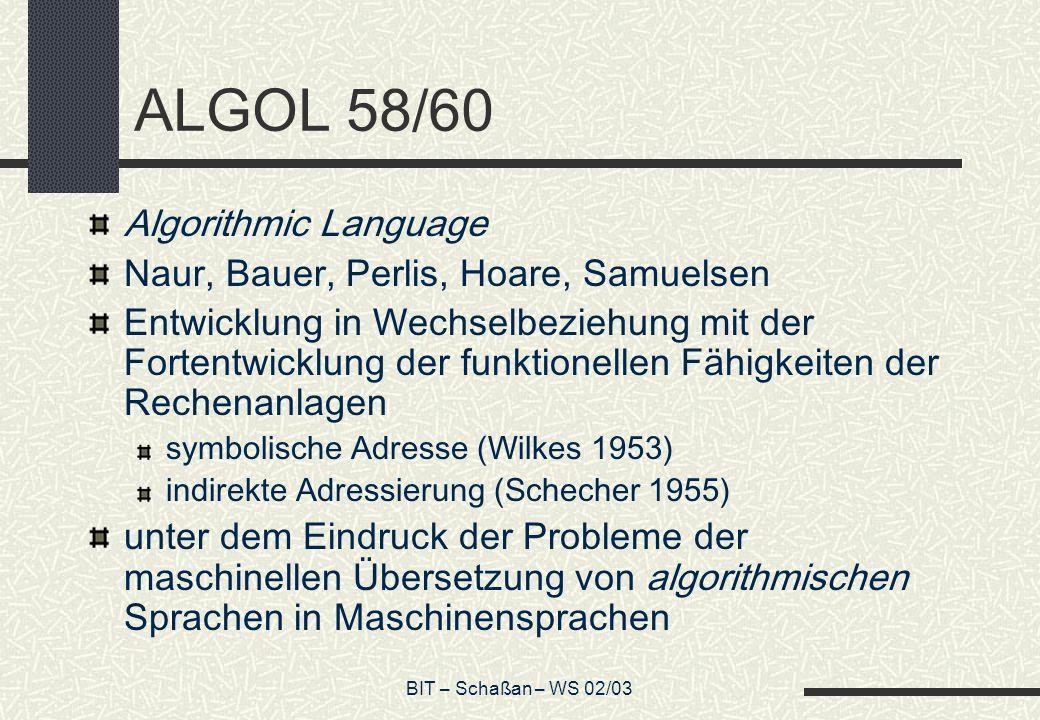 BIT – Schaßan – WS 02/03 ALGOL 58/60 Algorithmic Language Naur, Bauer, Perlis, Hoare, Samuelsen Entwicklung in Wechselbeziehung mit der Fortentwicklun