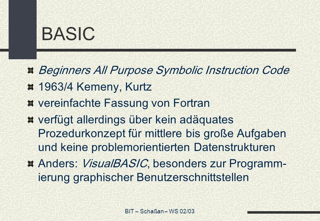 BIT – Schaßan – WS 02/03 BASIC Beginners All Purpose Symbolic Instruction Code 1963/4 Kemeny, Kurtz vereinfachte Fassung von Fortran verfügt allerding