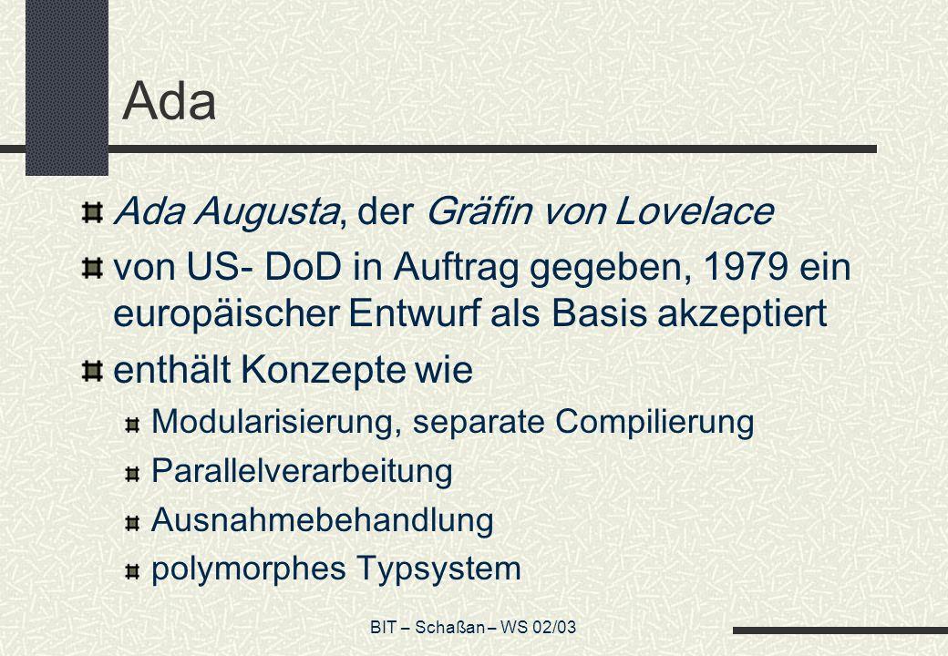 BIT – Schaßan – WS 02/03 Ada Ada Augusta, der Gräfin von Lovelace von US- DoD in Auftrag gegeben, 1979 ein europäischer Entwurf als Basis akzeptiert e