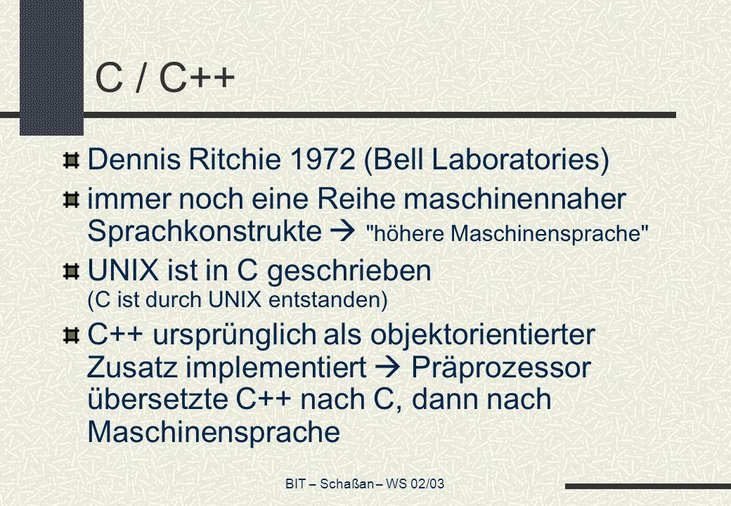 BIT – Schaßan – WS 02/03 C / C++ Dennis Ritchie 1972 (Bell Laboratories) immer noch eine Reihe maschinennaher Sprachkonstrukte