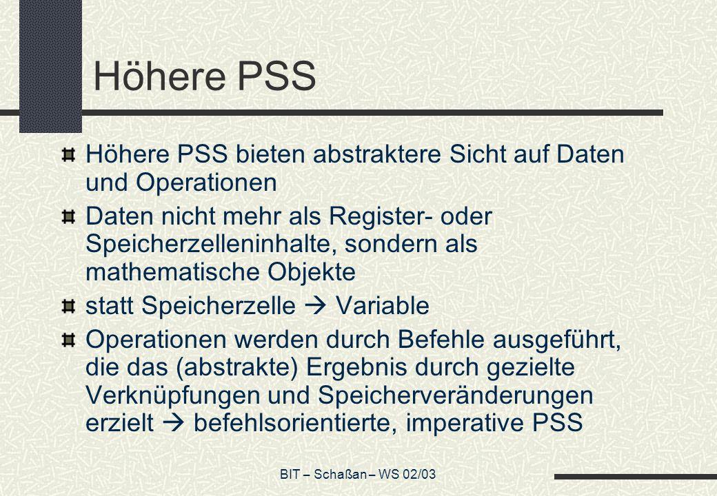 BIT – Schaßan – WS 02/03 Höhere PSS Höhere PSS bieten abstraktere Sicht auf Daten und Operationen Daten nicht mehr als Register- oder Speicherzellenin