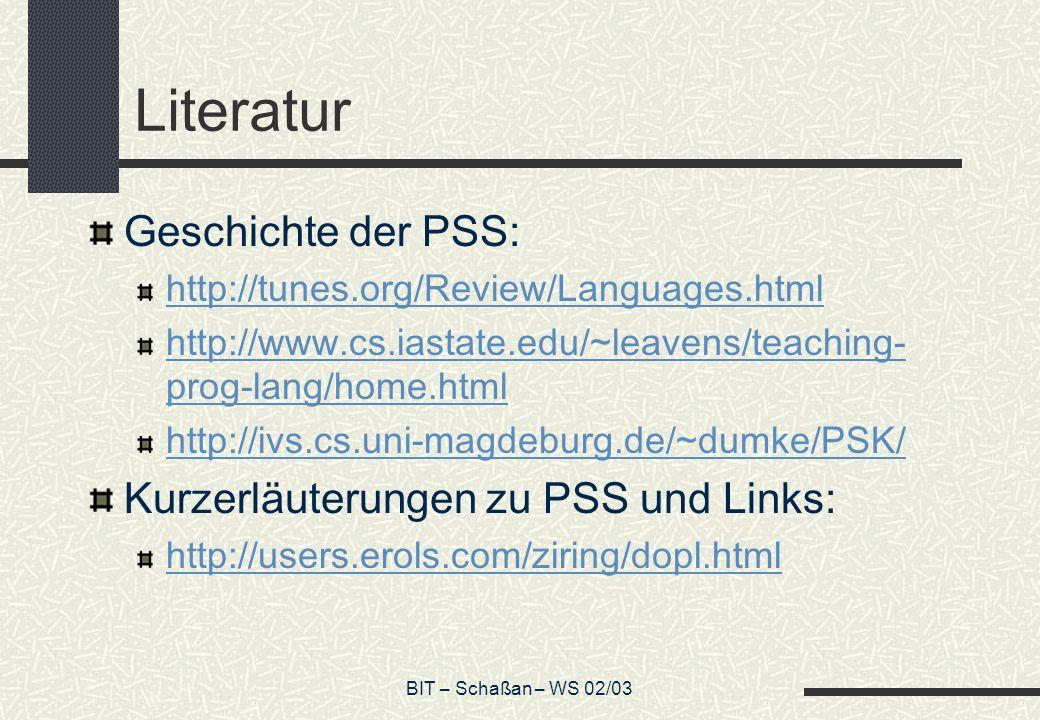 BIT – Schaßan – WS 02/03 Literatur Geschichte der PSS: http://tunes.org/Review/Languages.html http://www.cs.iastate.edu/~leavens/teaching- prog-lang/h