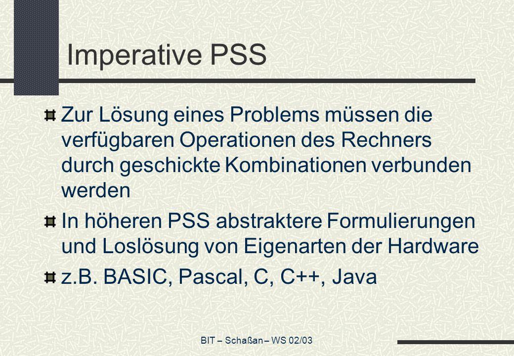 BIT – Schaßan – WS 02/03 Imperative PSS Zur Lösung eines Problems müssen die verfügbaren Operationen des Rechners durch geschickte Kombinationen verbu