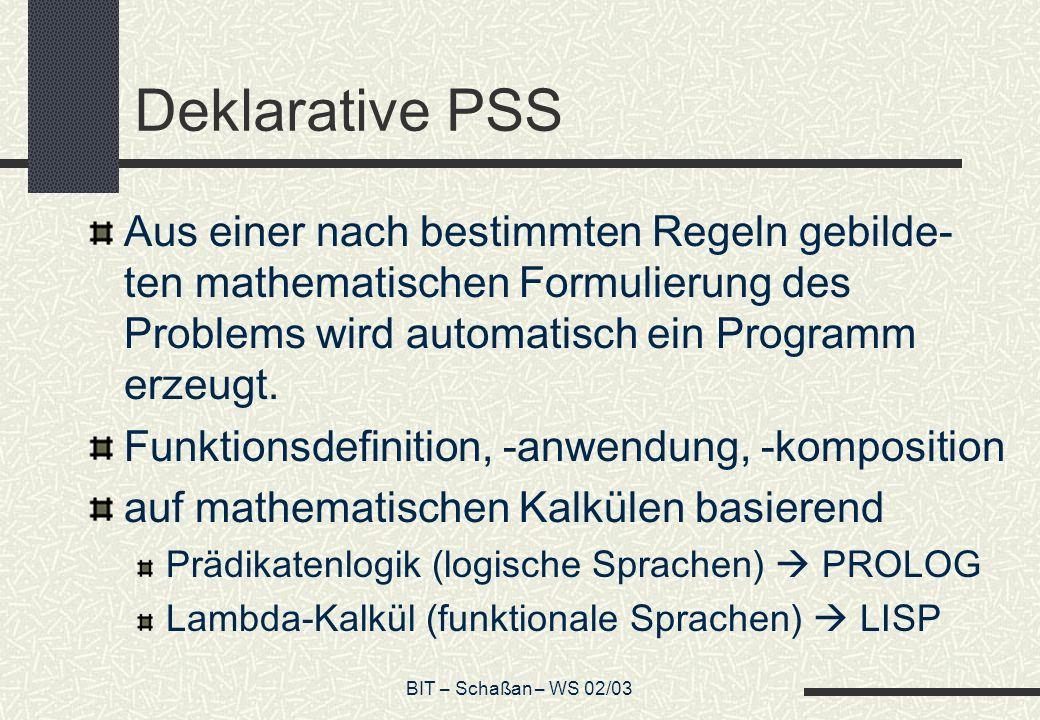 BIT – Schaßan – WS 02/03 Deklarative PSS Aus einer nach bestimmten Regeln gebilde- ten mathematischen Formulierung des Problems wird automatisch ein P