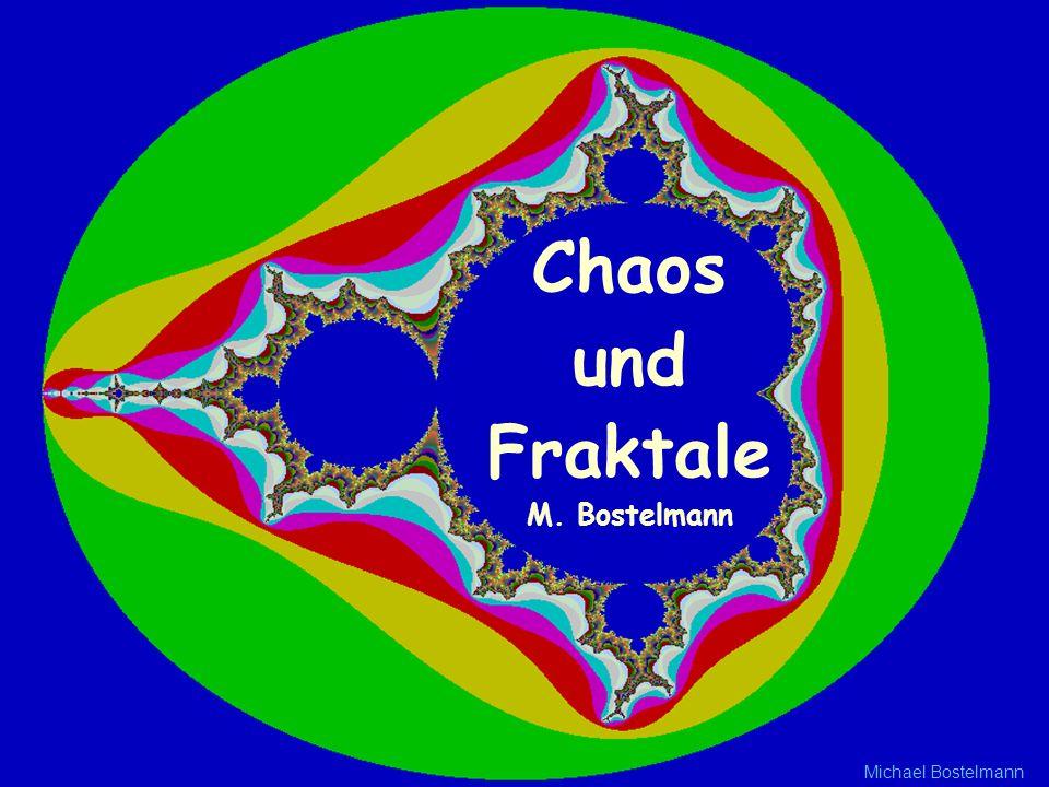 Chaos und Fraktale M. Bostelmann Michael Bostelmann