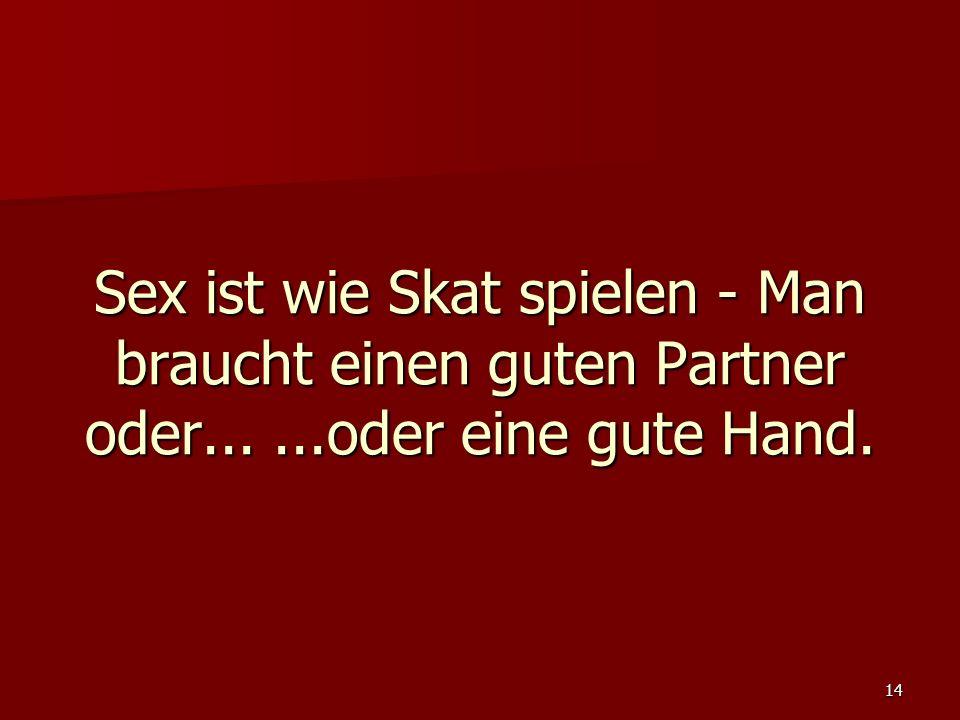 14 Sex ist wie Skat spielen - Man braucht einen guten Partner oder......oder eine gute Hand.