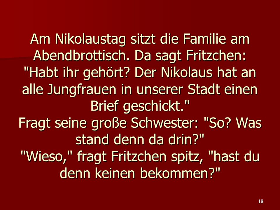 18 Am Nikolaustag sitzt die Familie am Abendbrottisch. Da sagt Fritzchen: