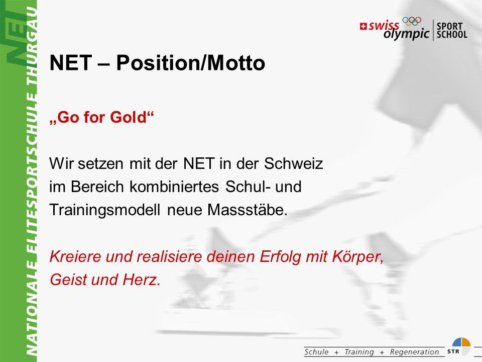NET – Position/Motto Go for Gold Wir setzen mit der NET in der Schweiz im Bereich kombiniertes Schul- und Trainingsmodell neue Massstäbe.