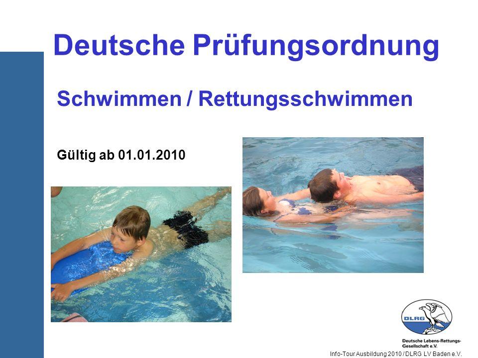 Info-Tour Ausbildung 2010 / DLRG LV Baden e.V. Deutsche Prüfungsordnung Schwimmen / Rettungsschwimmen Gültig ab 01.01.2010
