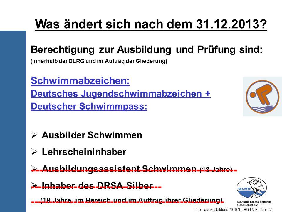 Info-Tour Ausbildung 2010 / DLRG LV Baden e.V. Berechtigung zur Ausbildung und Prüfung sind: (innerhalb der DLRG und im Auftrag der Gliederung) Schwim
