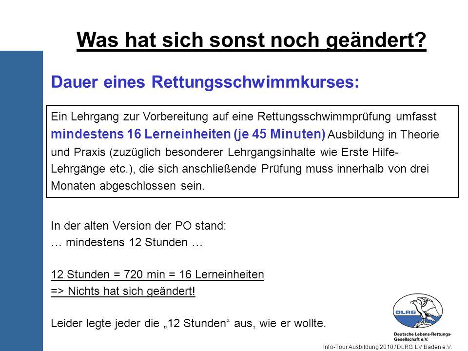 Info-Tour Ausbildung 2010 / DLRG LV Baden e.V. Was hat sich sonst noch geändert? Ein Lehrgang zur Vorbereitung auf eine Rettungsschwimmprüfung umfasst