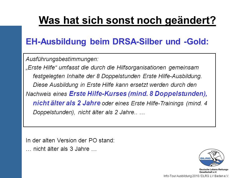 Info-Tour Ausbildung 2010 / DLRG LV Baden e.V. Was hat sich sonst noch geändert? Ausführungsbestimmungen: Erste Hilfe umfasst die durch die Hilfsorgan