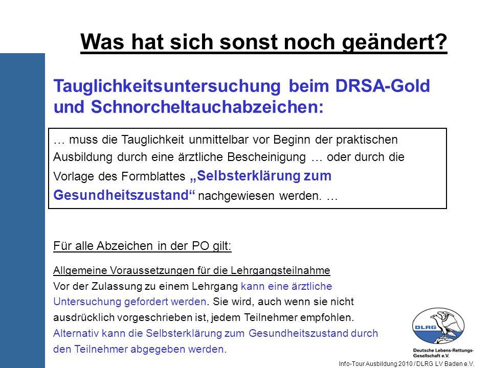 Info-Tour Ausbildung 2010 / DLRG LV Baden e.V. Was hat sich sonst noch geändert? … muss die Tauglichkeit unmittelbar vor Beginn der praktischen Ausbil