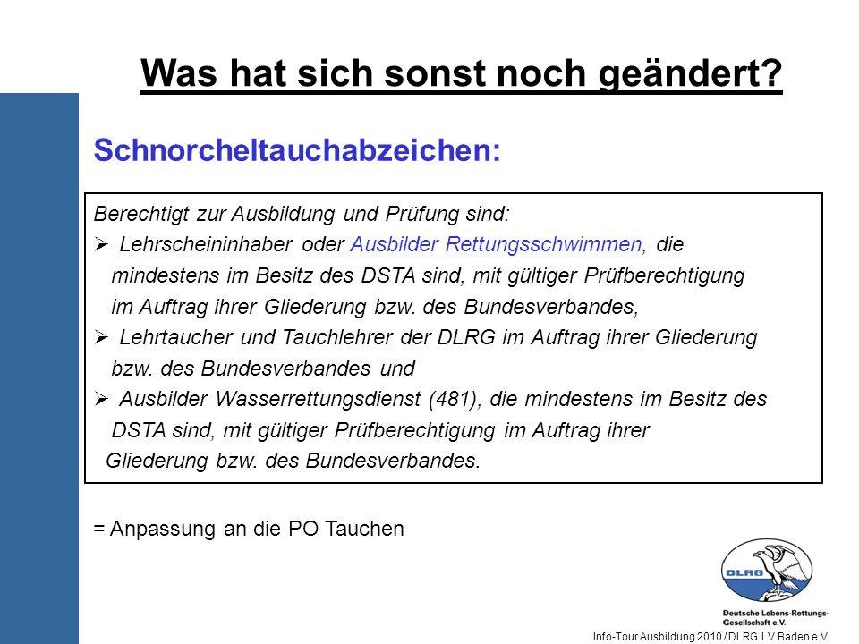 Info-Tour Ausbildung 2010 / DLRG LV Baden e.V. Was hat sich sonst noch geändert? Berechtigt zur Ausbildung und Prüfung sind: Lehrscheininhaber oder Au