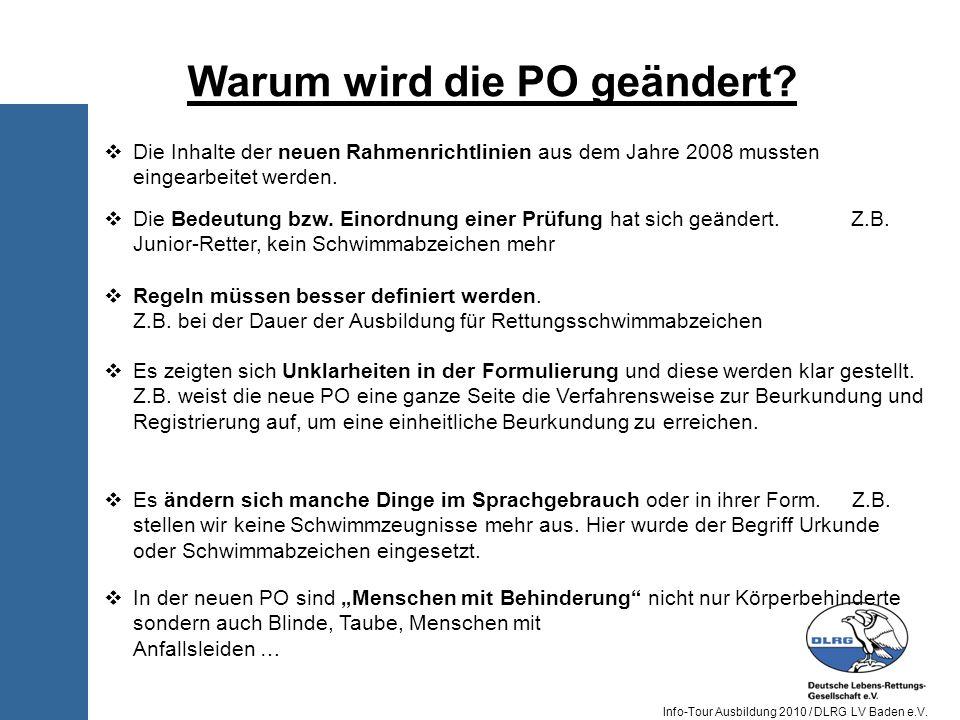 Info-Tour Ausbildung 2010 / DLRG LV Baden e.V. Die Inhalte der neuen Rahmenrichtlinien aus dem Jahre 2008 mussten eingearbeitet werden. Warum wird die