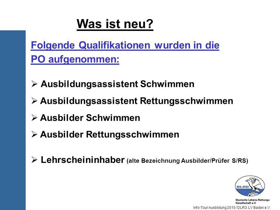 Info-Tour Ausbildung 2010 / DLRG LV Baden e.V. Folgende Qualifikationen wurden in die PO aufgenommen: Ausbildungsassistent Schwimmen Ausbildungsassist