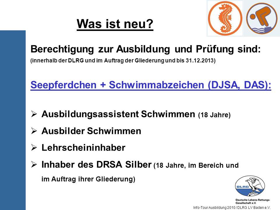 Info-Tour Ausbildung 2010 / DLRG LV Baden e.V. Berechtigung zur Ausbildung und Prüfung sind: (innerhalb der DLRG und im Auftrag der Gliederung und bis