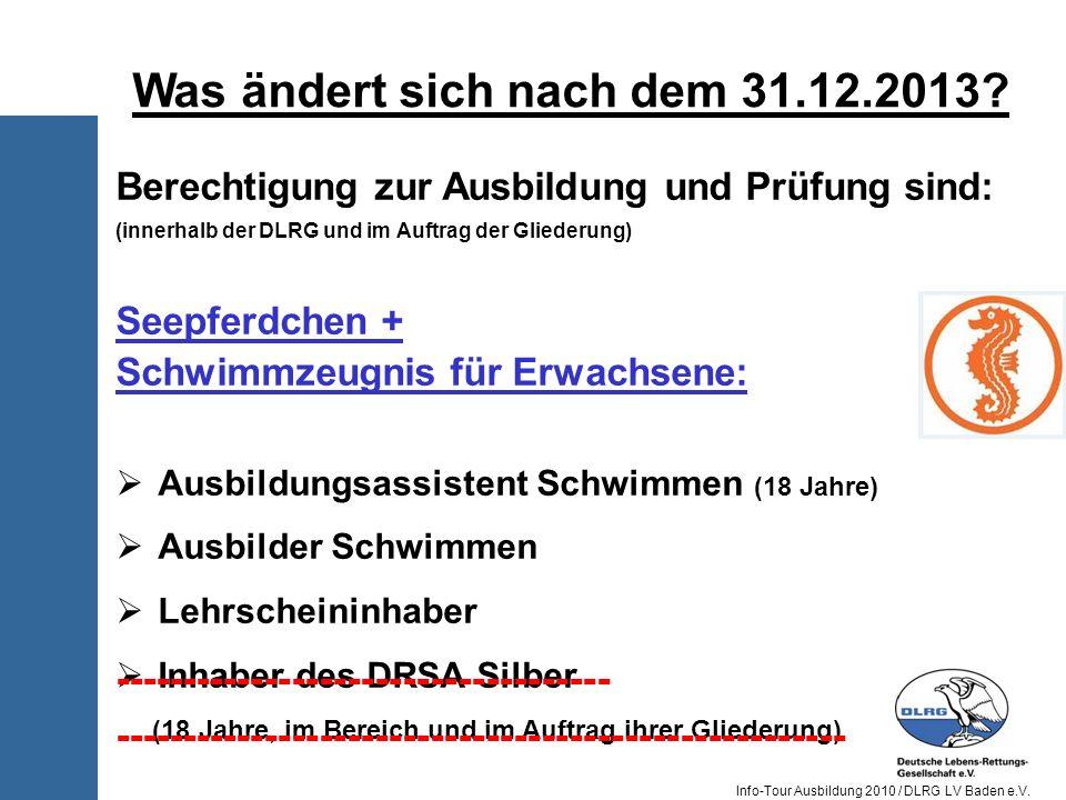 Info-Tour Ausbildung 2010 / DLRG LV Baden e.V. Berechtigung zur Ausbildung und Prüfung sind: (innerhalb der DLRG und im Auftrag der Gliederung) Seepfe
