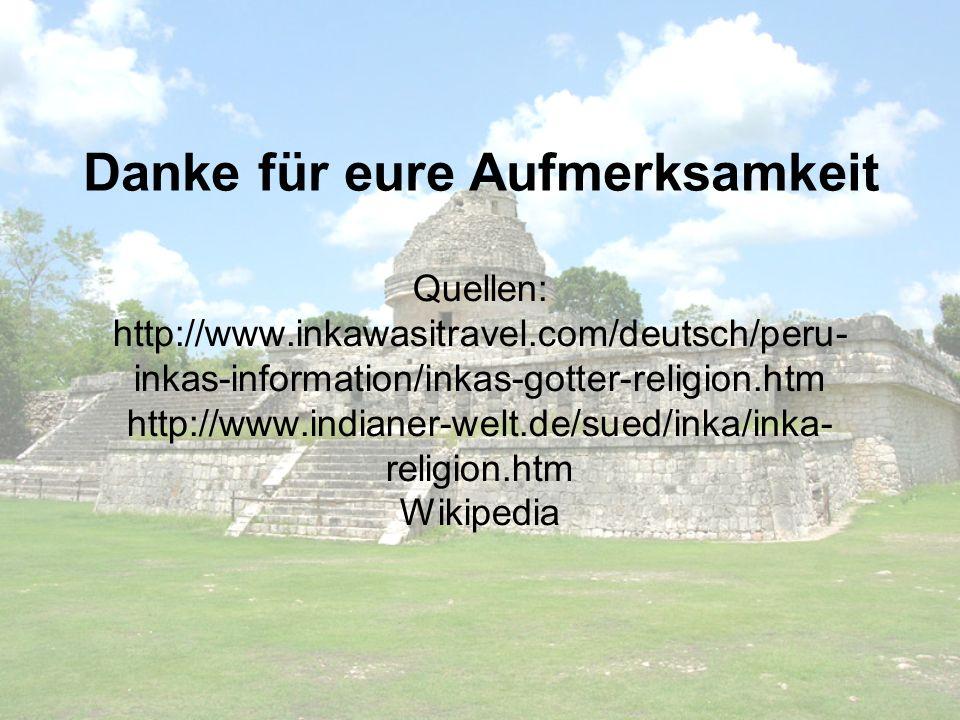 Quellen: http://www.inkawasitravel.com/deutsch/peru- inkas-information/inkas-gotter-religion.htm http://www.indianer-welt.de/sued/inka/inka- religion.
