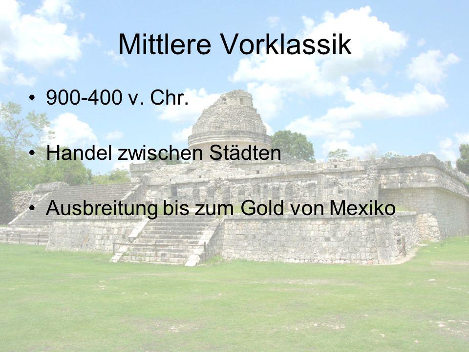 Mittlere Vorklassik 900-400 v. Chr. Handel zwischen Städten Ausbreitung bis zum Gold von Mexiko