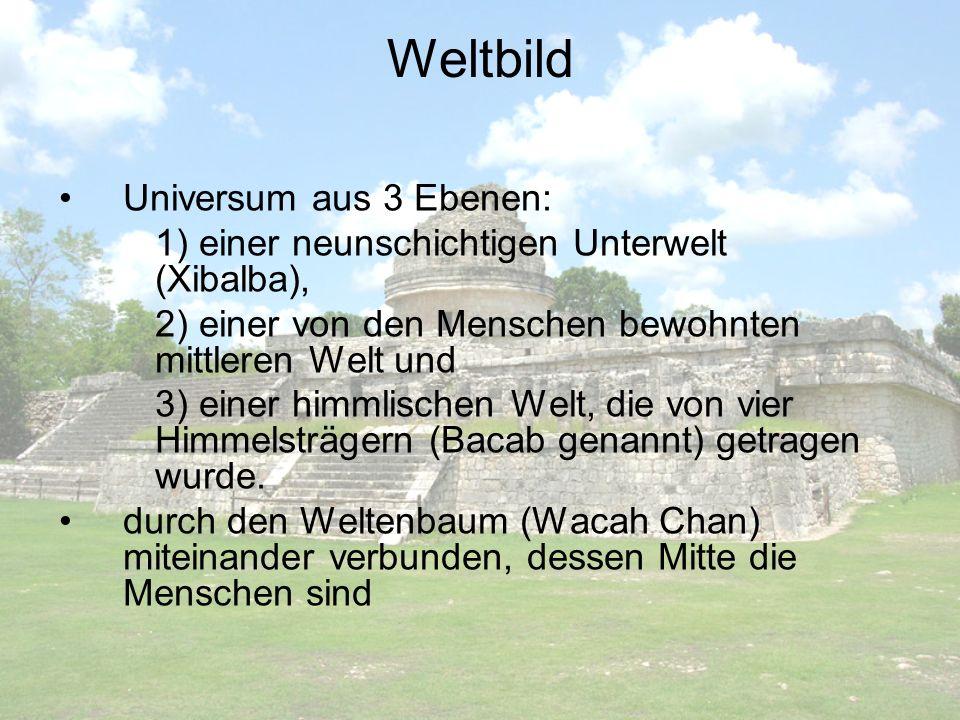 Weltbild Universum aus 3 Ebenen: 1) einer neunschichtigen Unterwelt (Xibalba), 2) einer von den Menschen bewohnten mittleren Welt und 3) einer himmlis