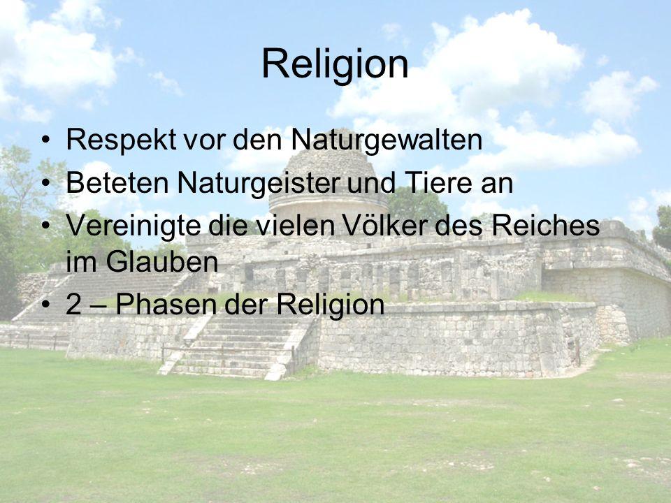 Religion Respekt vor den Naturgewalten Beteten Naturgeister und Tiere an Vereinigte die vielen Völker des Reiches im Glauben 2 – Phasen der Religion