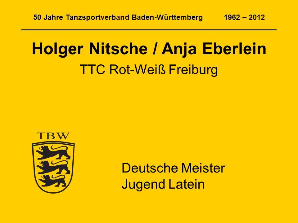 50 Jahre Tanzsportverband Baden-Württemberg 1962 – 2012 ______________________________________________________________ Holger Nitsche / Anja Eberlein