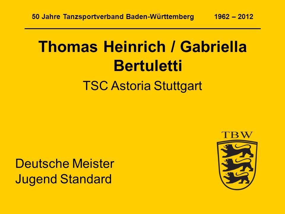 50 Jahre Tanzsportverband Baden-Württemberg 1962 – 2012 ____________________________________________________________ Thomas Heinrich / Gabriella Bertu