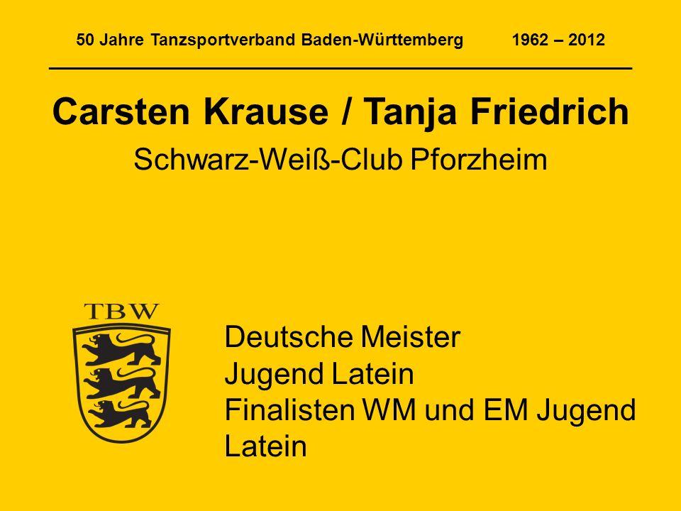 50 Jahre Tanzsportverband Baden-Württemberg 1962 – 2012 ______________________________________________________________ Carsten Krause / Tanja Friedric