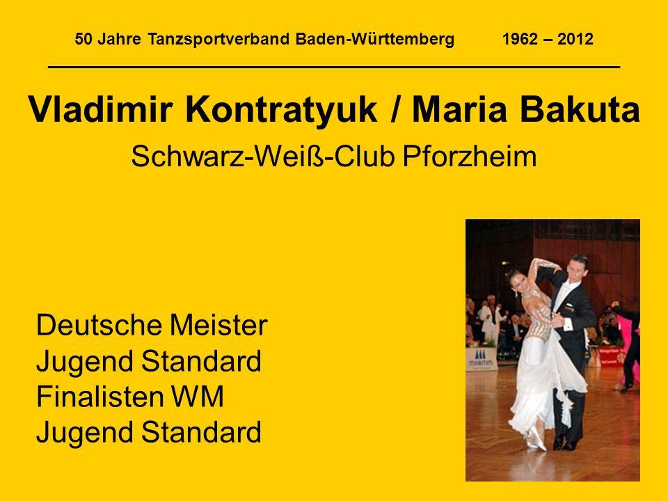 50 Jahre Tanzsportverband Baden-Württemberg 1962 – 2012 ______________________________________________________________ Vladimir Kontratyuk / Maria Bak