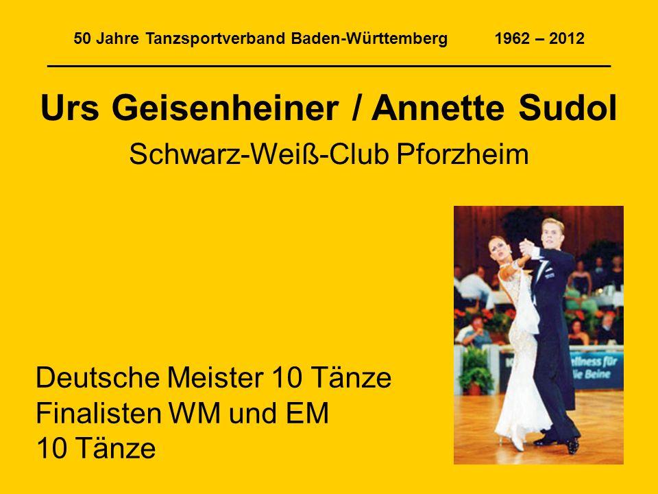 50 Jahre Tanzsportverband Baden-Württemberg 1962 – 2012 ______________________________________________________________ Urs Geisenheiner / Annette Sudo