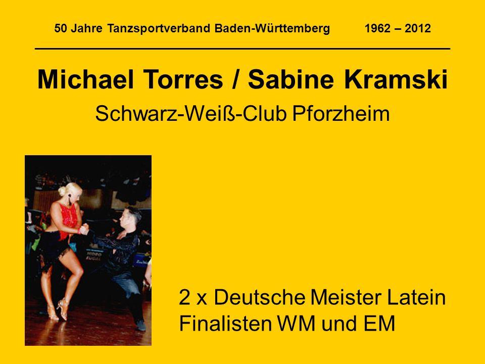 50 Jahre Tanzsportverband Baden-Württemberg 1962 – 2012 ______________________________________________________________ Michael Torres / Sabine Kramski