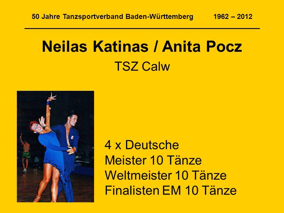 50 Jahre Tanzsportverband Baden-Württemberg 1962 – 2012 ____________________________________________________________ Neilas Katinas / Anita Pocz TSZ C