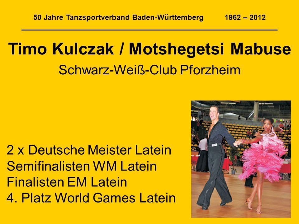50 Jahre Tanzsportverband Baden-Württemberg 1962 – 2012 ______________________________________________________________ Timo Kulczak / Motshegetsi Mabu