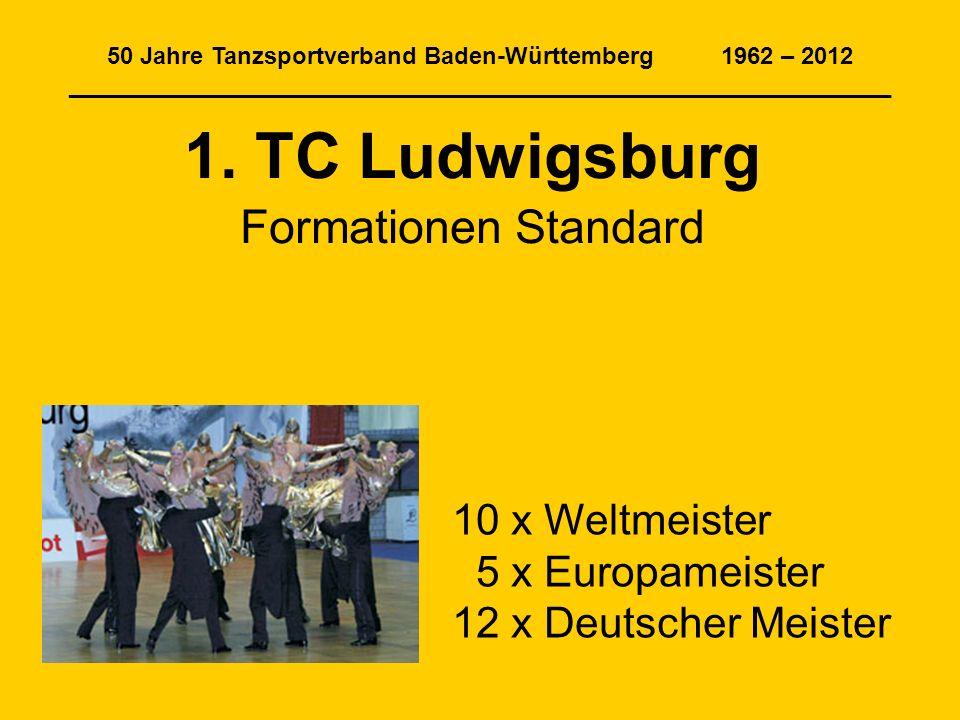 50 Jahre Tanzsportverband Baden-Württemberg 1962 – 2012 ______________________________________________________________ 1. TC Ludwigsburg Formationen S