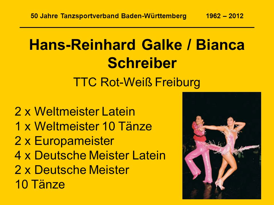50 Jahre Tanzsportverband Baden-Württemberg 1962 – 2012 ______________________________________________________________ Hans-Reinhard Galke / Bianca Sc