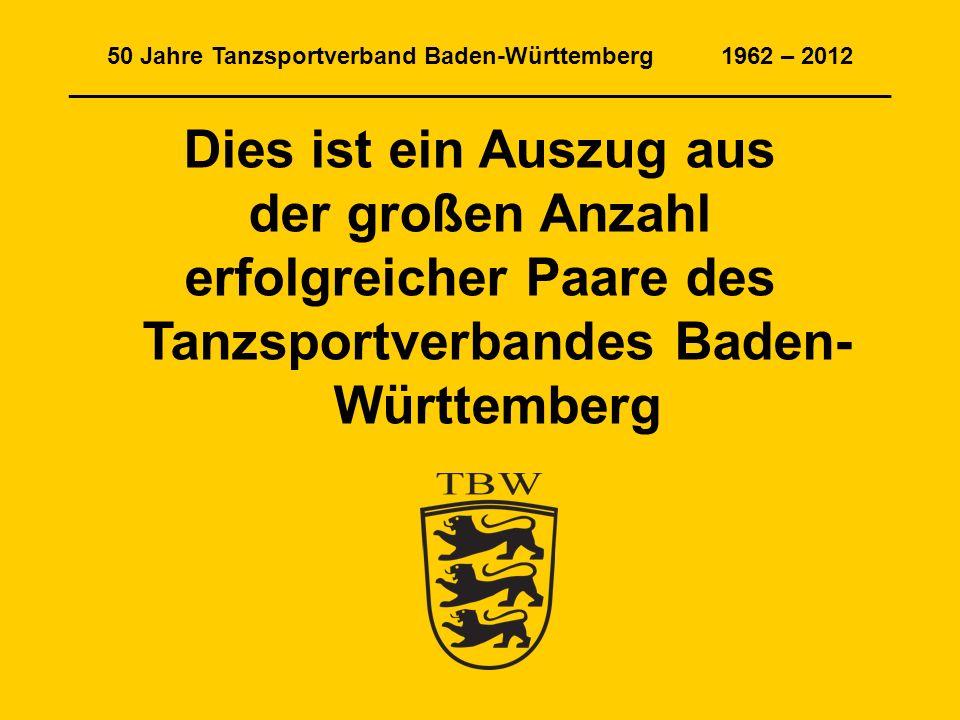 50 Jahre Tanzsportverband Baden-Württemberg 1962 – 2012 ______________________________________________________________ Dies ist ein Auszug aus der gro