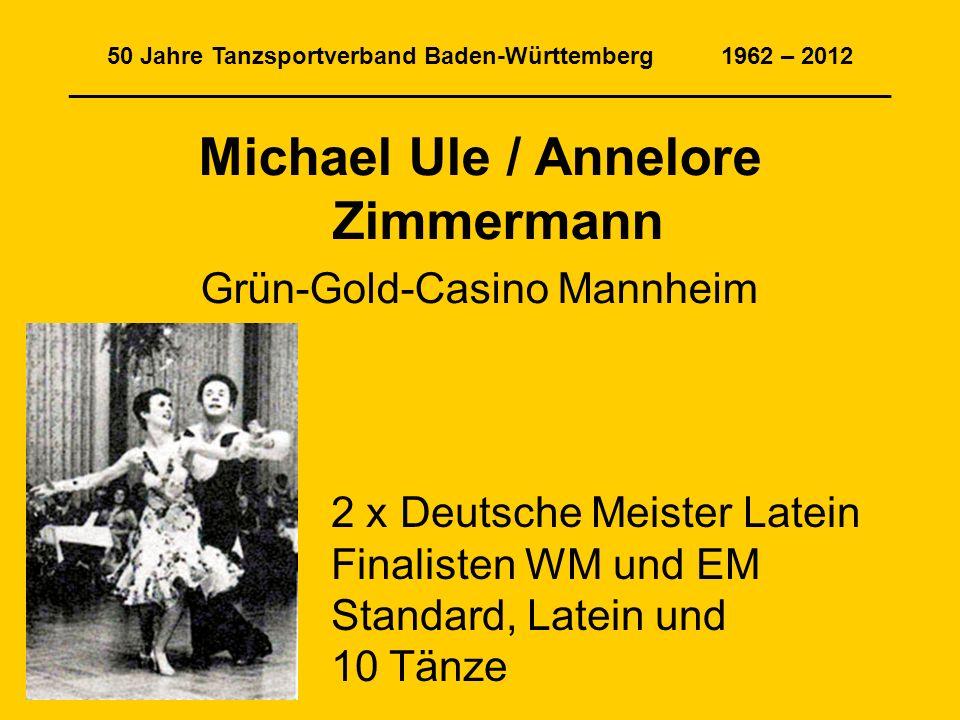 50 Jahre Tanzsportverband Baden-Württemberg 1962 – 2012 ______________________________________________________________ Michael Ule / Annelore Zimmerma
