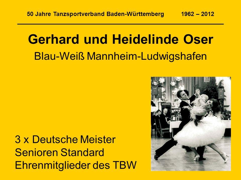 50 Jahre Tanzsportverband Baden-Württemberg 1962 – 2012 ______________________________________________________________ Gerhard und Heidelinde Oser Bla