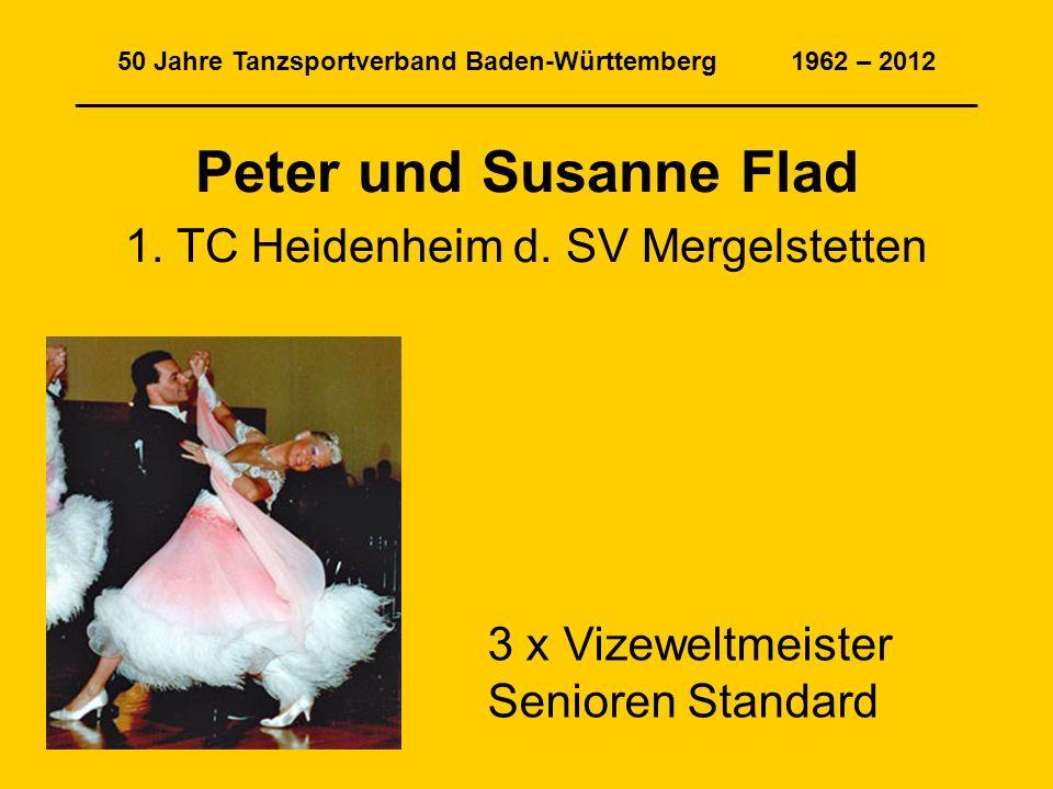 50 Jahre Tanzsportverband Baden-Württemberg 1962 – 2012 ______________________________________________________________ Peter und Susanne Flad 1. TC He