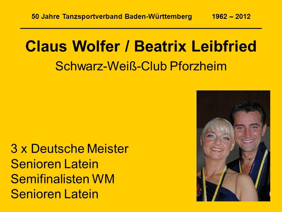 50 Jahre Tanzsportverband Baden-Württemberg 1962 – 2012 ______________________________________________________________ Claus Wolfer / Beatrix Leibfrie