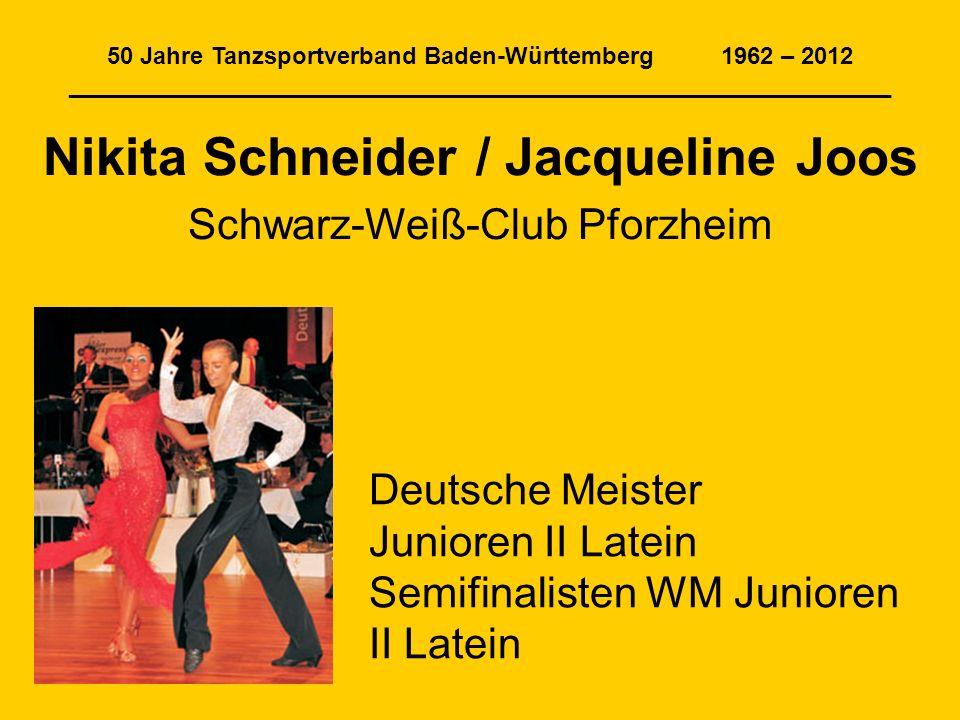 50 Jahre Tanzsportverband Baden-Württemberg 1962 – 2012 ______________________________________________________________ Nikita Schneider / Jacqueline J